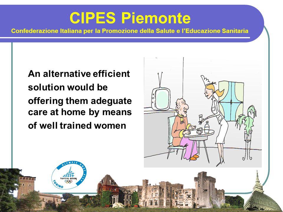 CIPES Piemonte Confederazione Italiana per la Promozione della Salute e l'Educazione Sanitaria An alternative efficient solution would be offering them adeguate care at home by means of well trained women