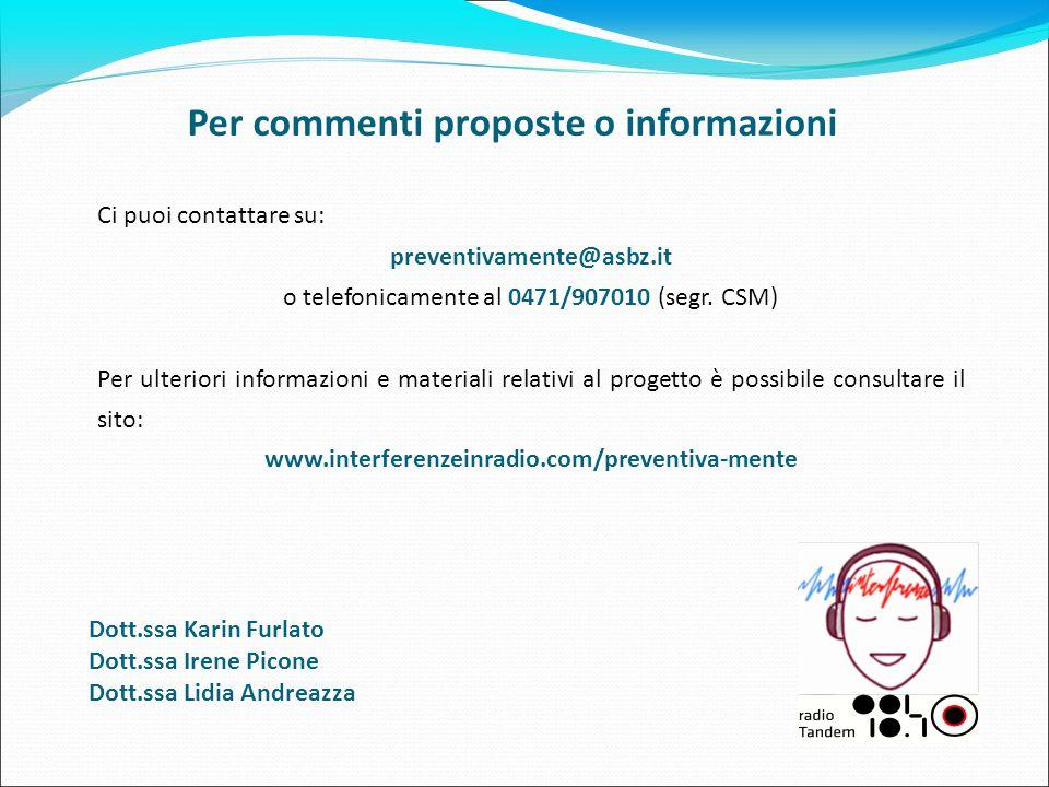 Per commenti proposte o informazioni Ci puoi contattare su: preventivamente@asbz.it o telefonicamente al 0471/907010 (segr. CSM) Per ulteriori informa