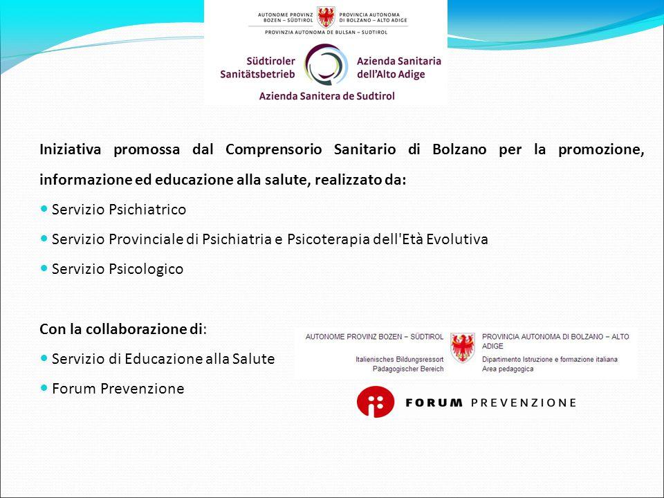 Iniziativa promossa dal Comprensorio Sanitario di Bolzano per la promozione, informazione ed educazione alla salute, realizzato da: Servizio Psichiatr