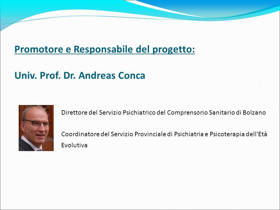 Promotore e Responsabile del progetto: Univ. Prof. Dr. Andreas Conca Direttore del Servizio Psichiatrico del Comprensorio Sanitario di Bolzano Coordin