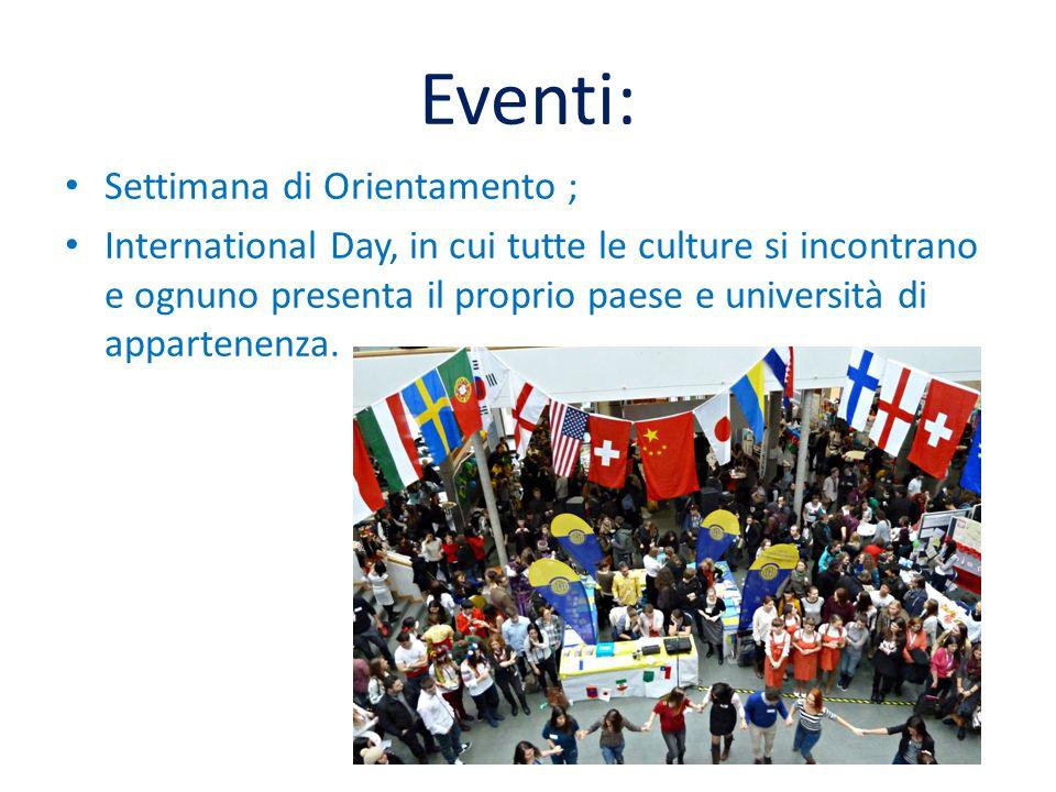 Eventi: Settimana di Orientamento ; International Day, in cui tutte le culture si incontrano e ognuno presenta il proprio paese e università di appartenenza.