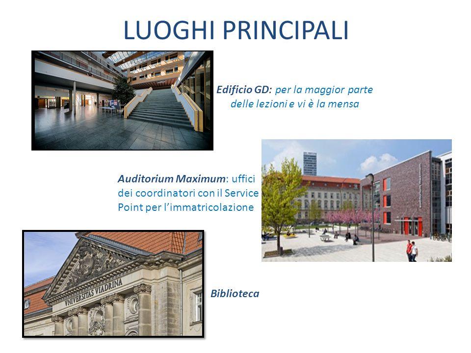 LUOGHI PRINCIPALI Edificio GD: per la maggior parte delle lezioni e vi è la mensa Auditorium Maximum: uffici dei coordinatori con il Service Point per l'immatricolazione Biblioteca