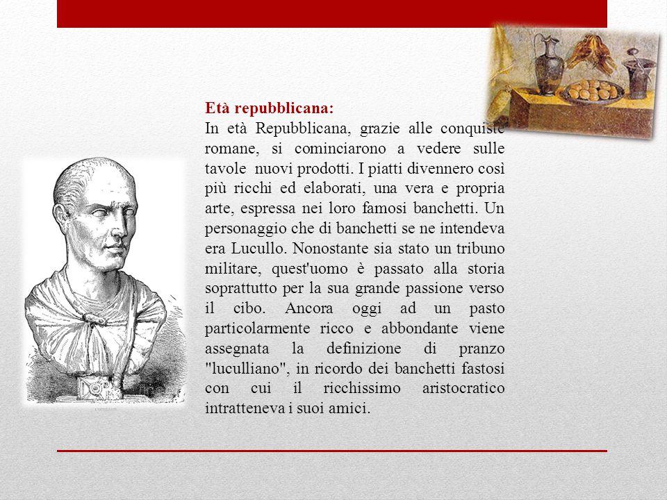 Età repubblicana: In età Repubblicana, grazie alle conquiste romane, si cominciarono a vedere sulle tavole nuovi prodotti.