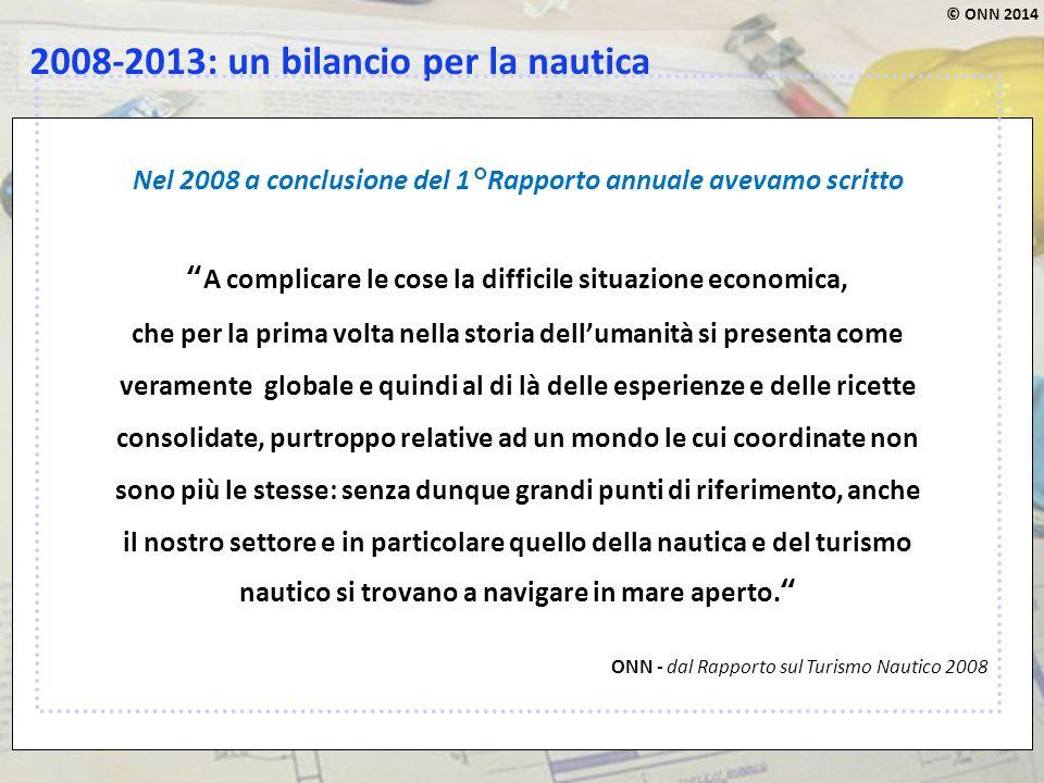 """© ONN 2014 2008-2013: un bilancio per la nautica Nel 2008 a conclusione del 1°Rapporto annuale avevamo scritto """"A complicare le cose la difficile situ"""