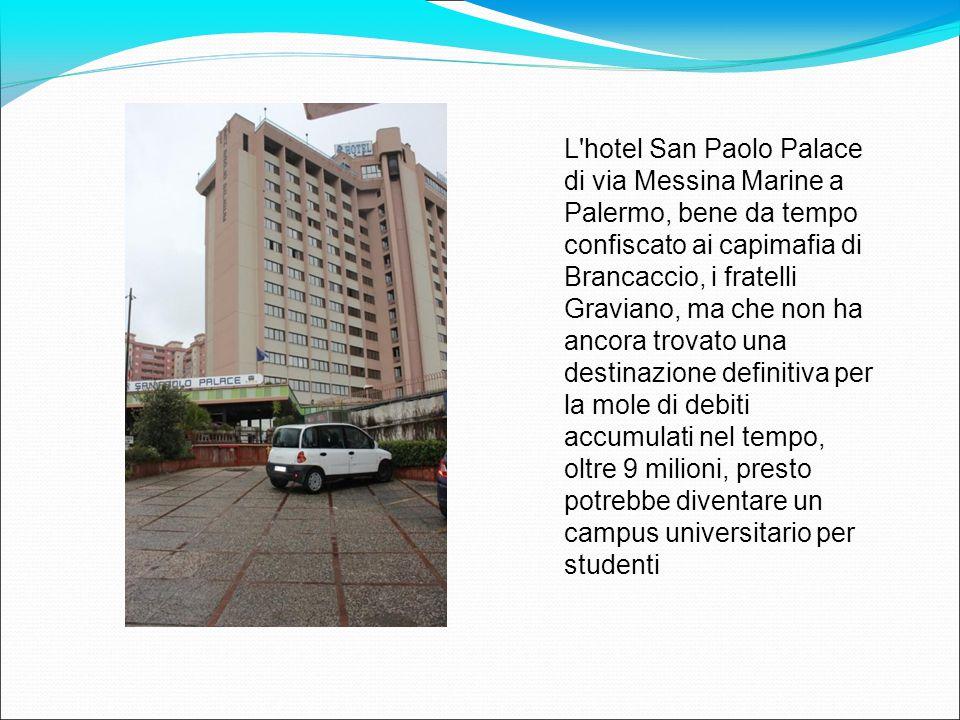 L hotel San Paolo Palace di via Messina Marine a Palermo, bene da tempo confiscato ai capimafia di Brancaccio, i fratelli Graviano, ma che non ha ancora trovato una destinazione definitiva per la mole di debiti accumulati nel tempo, oltre 9 milioni, presto potrebbe diventare un campus universitario per studenti