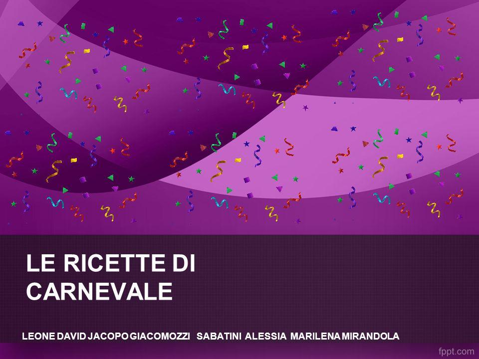 LE RICETTE DI CARNEVALE LEONE DAVID JACOPO GIACOMOZZI SABATINI ALESSIA MARILENA MIRANDOLA