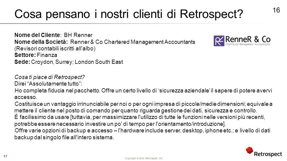Copyright ® 2012 Retrospect, Inc. Cosa pensano i nostri clienti di Retrospect.