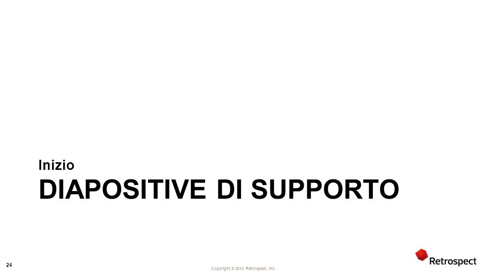 Copyright ® 2012 Retrospect, Inc. DIAPOSITIVE DI SUPPORTO Inizio 24