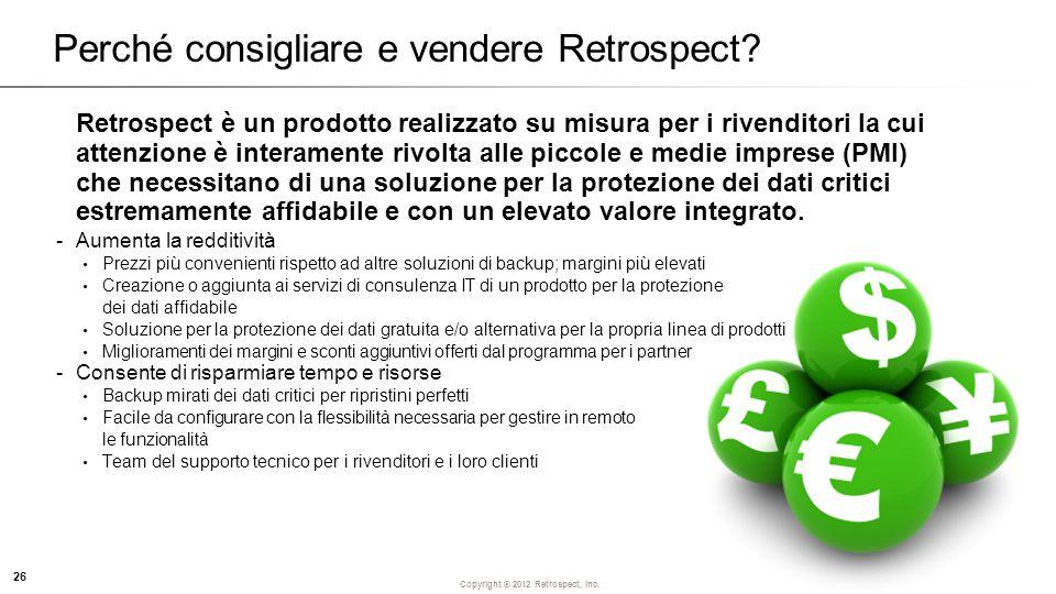 Copyright ® 2012 Retrospect, Inc. Perché consigliare e vendere Retrospect.