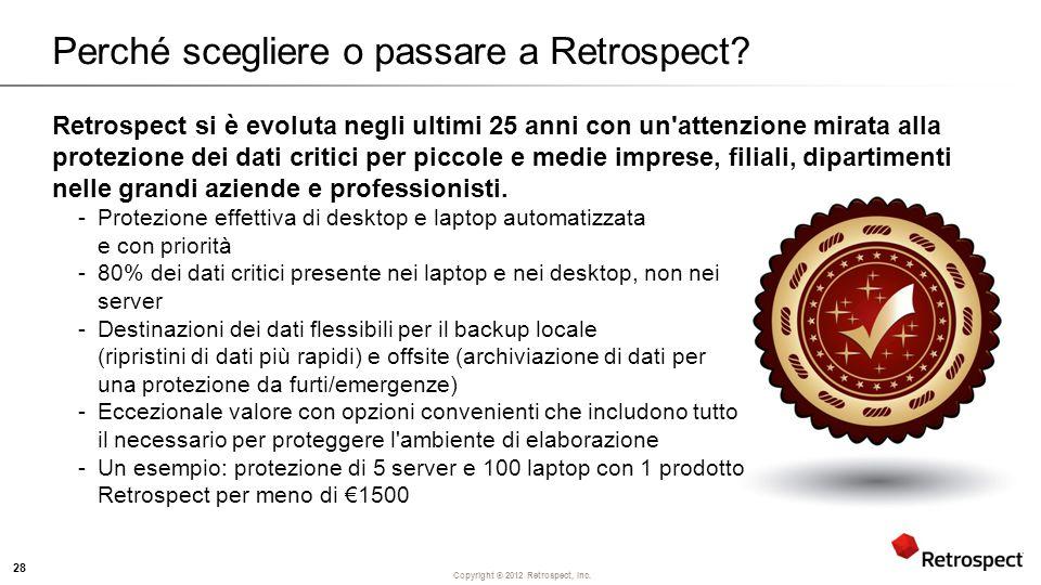 Copyright ® 2012 Retrospect, Inc. Perché scegliere o passare a Retrospect.