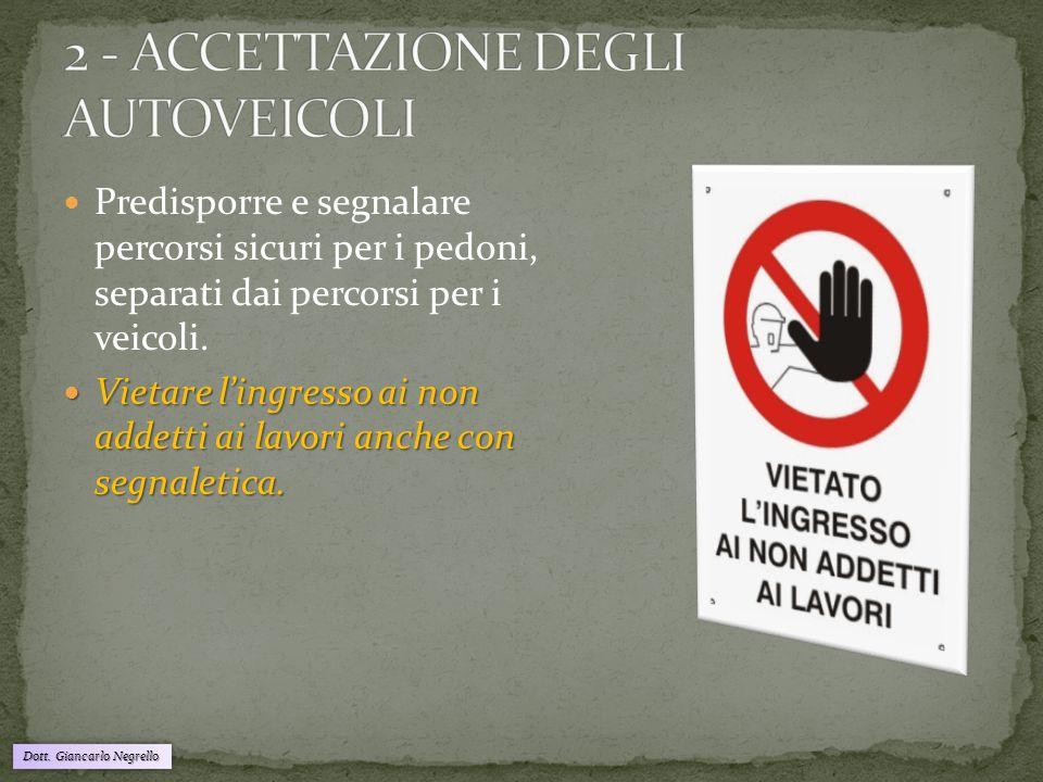 Dott. Giancarlo Negrello Predisporre e segnalare percorsi sicuri per i pedoni, separati dai percorsi per i veicoli. Vietare l'ingresso ai non addetti