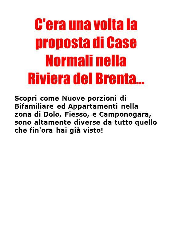 C'era una volta la proposta di Case Normali nella Riviera del Brenta... Scopri come Nuove porzioni di Bifamiliare ed Appartamenti nella zona di Dolo,