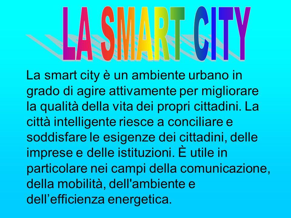 La smart city è un ambiente urbano in grado di agire attivamente per migliorare la qualità della vita dei propri cittadini. La città intelligente ries