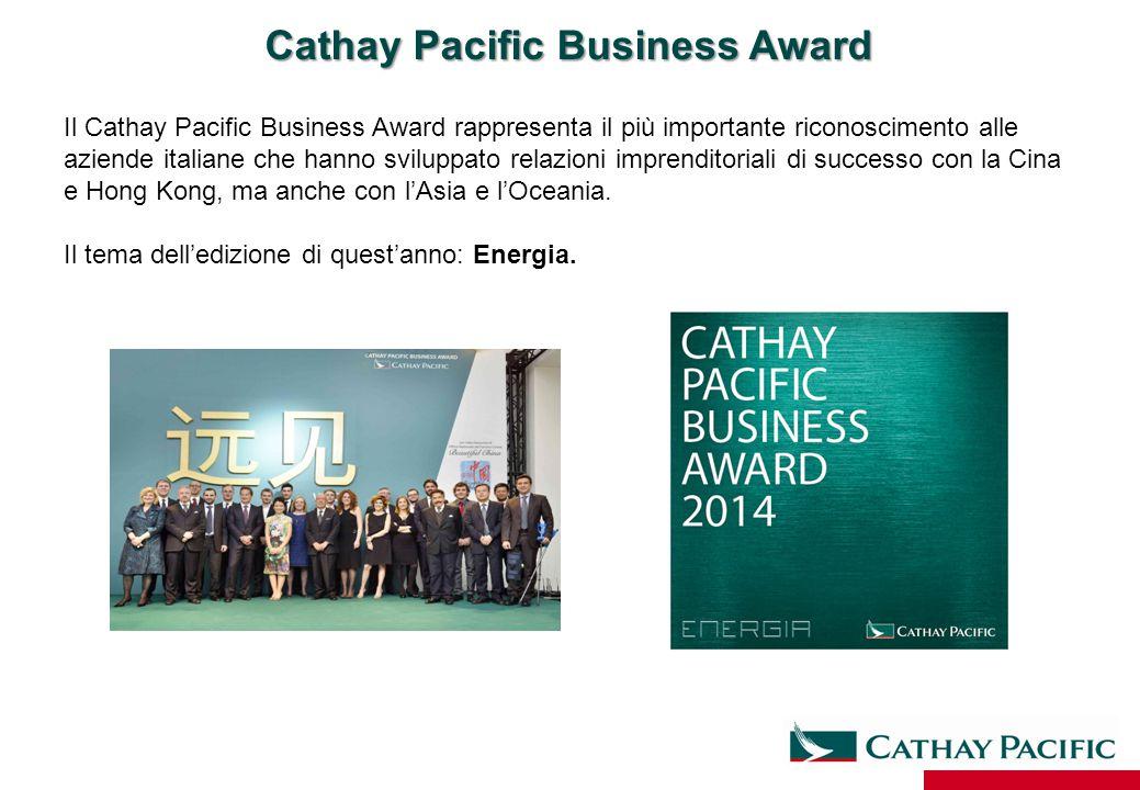 Cathay Pacific Business Award Il Cathay Pacific Business Award rappresenta il più importante riconoscimento alle aziende italiane che hanno sviluppato
