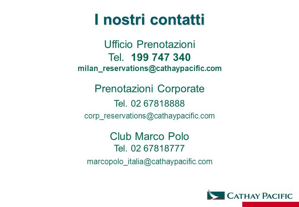 I nostri contatti Ufficio Prenotazioni Tel. 199 747 340 milan_reservations@cathaypacific.com Prenotazioni Corporate Tel. 02 67818888 corp_reservations