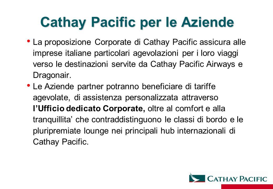 Cathay Pacific per le Aziende La proposizione Corporate di Cathay Pacific assicura alle imprese italiane particolari agevolazioni per i loro viaggi ve