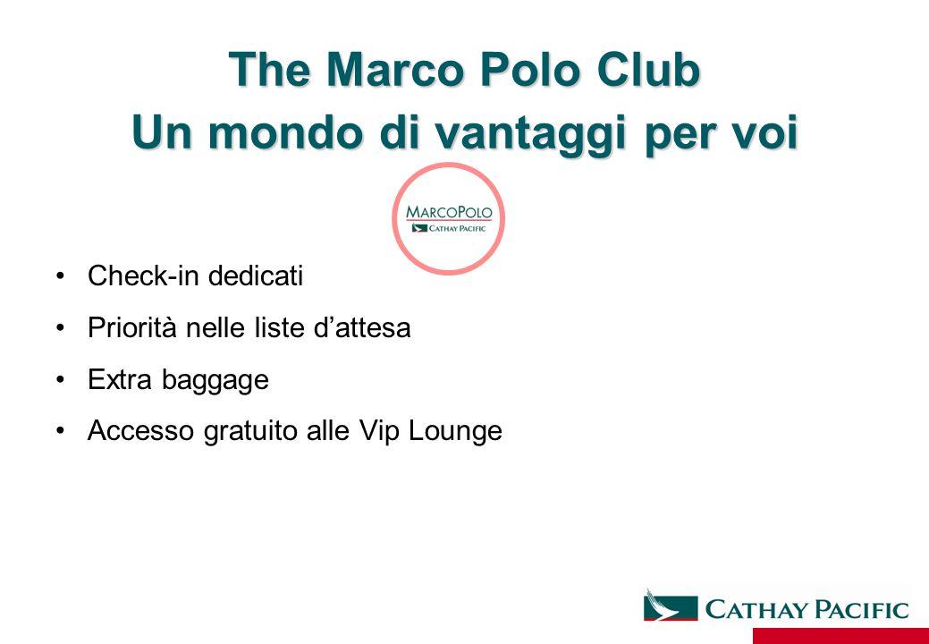 The Marco Polo Club Un mondo di vantaggi per voi Check-in dedicati Priorità nelle liste d'attesa Extra baggage Accesso gratuito alle Vip Lounge