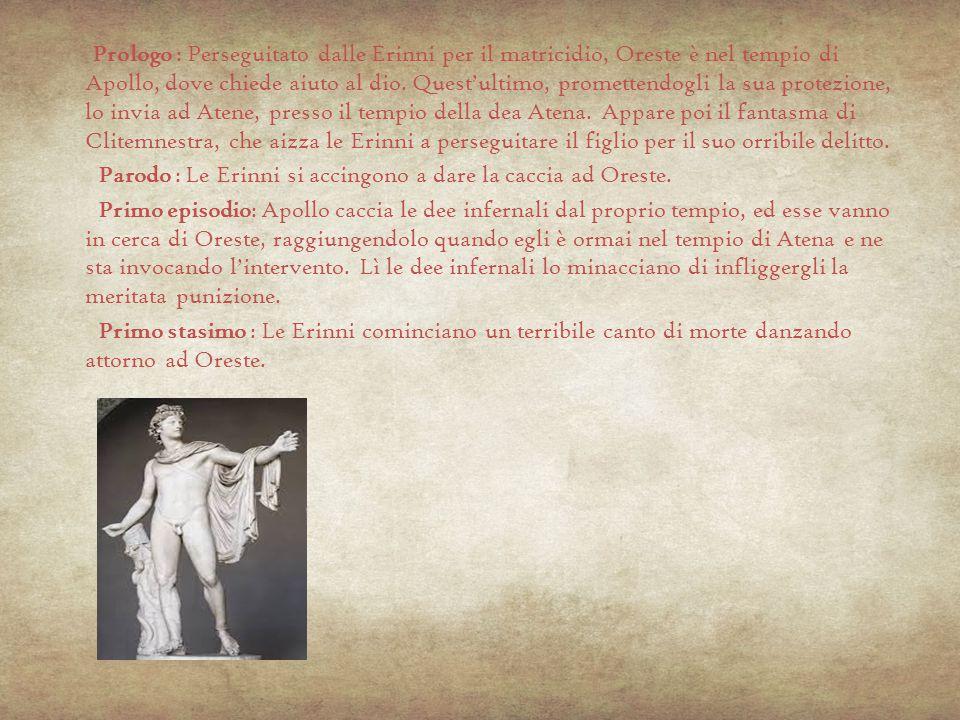 Prologo : Perseguitato dalle Erinni per il matricidio, Oreste è nel tempio di Apollo, dove chiede aiuto al dio. Quest'ultimo, promettendogli la sua pr