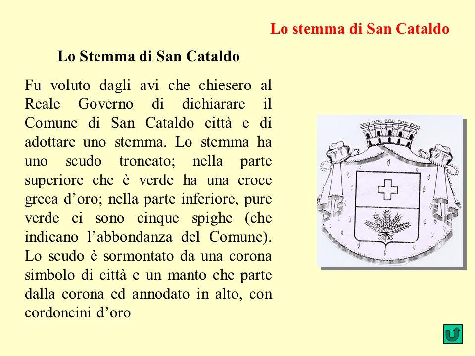 Lo Stemma di San Cataldo Fu voluto dagli avi che chiesero al Reale Governo di dichiarare il Comune di San Cataldo città e di adottare uno stemma. Lo s
