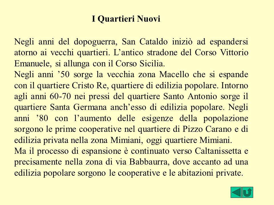 Negli anni del dopoguerra, San Cataldo iniziò ad espandersi atorno ai vecchi quartieri. L'antico stradone del Corso Vittorio Emanuele, si allunga con