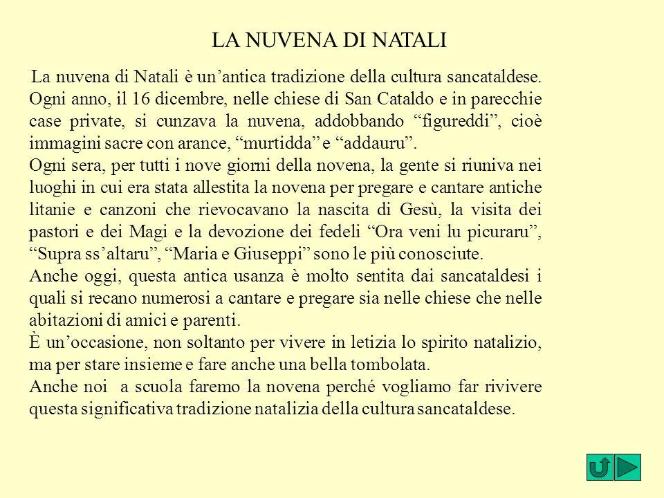 La nuvena di Natali è un'antica tradizione della cultura sancataldese. Ogni anno, il 16 dicembre, nelle chiese di San Cataldo e in parecchie case priv