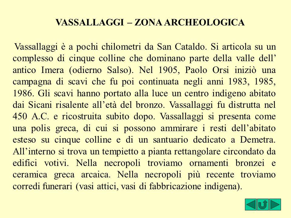 Vassallaggi è a pochi chilometri da San Cataldo. Si articola su un complesso di cinque colline che dominano parte della valle dell' antico Imera (odie