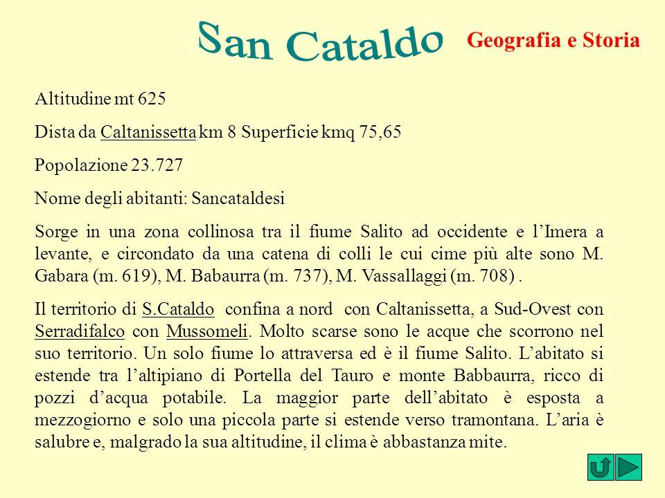 Altitudine mt 625 Dista da Caltanissetta km 8 Superficie kmq 75,65 Popolazione 23.727 Nome degli abitanti: Sancataldesi Sorge in una zona collinosa tr