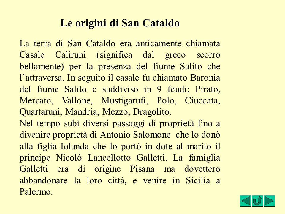 La terra di San Cataldo era anticamente chiamata Casale Caliruni (significa dal greco scorro bellamente) per la presenza del fiume Salito che l'attrav