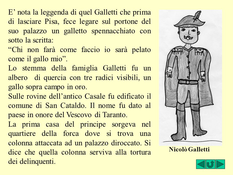 E' nota la leggenda di quel Galletti che prima di lasciare Pisa, fece legare sul portone del suo palazzo un galletto spennacchiato con sotto la scritt