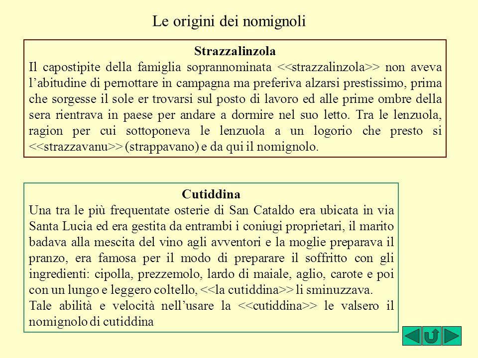 Cutiddina Una tra le più frequentate osterie di San Cataldo era ubicata in via Santa Lucia ed era gestita da entrambi i coniugi proprietari, il marito