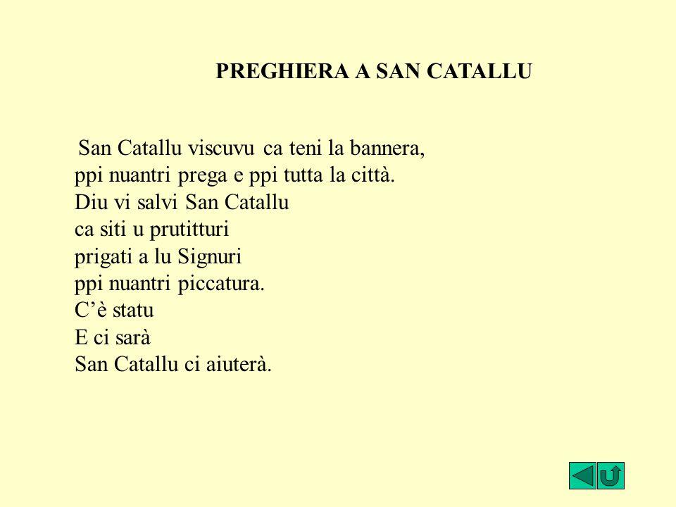 San Catallu viscuvu ca teni la bannera, ppi nuantri prega e ppi tutta la città. Diu vi salvi San Catallu ca siti u prutitturi prigati a lu Signuri ppi