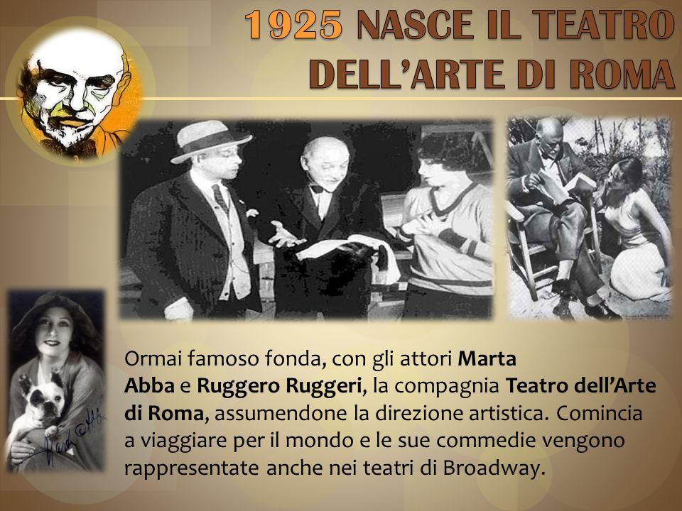 Ormai famoso fonda, con gli attori Marta Abba e Ruggero Ruggeri, la compagnia Teatro dell'Arte di Roma, assumendone la direzione artistica.