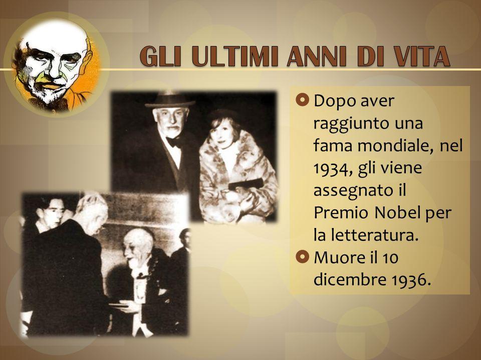  Dopo aver raggiunto una fama mondiale, nel 1934, gli viene assegnato il Premio Nobel per la letteratura.