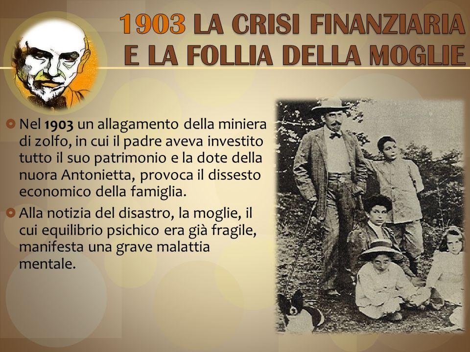  Nel 1903 un allagamento della miniera di zolfo, in cui il padre aveva investito tutto il suo patrimonio e la dote della nuora Antonietta, provoca il dissesto economico della famiglia.