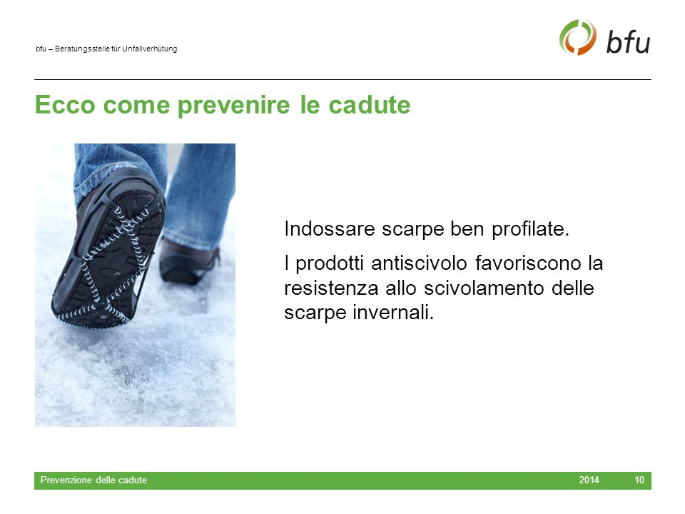 bfu – Beratungsstelle für Unfallverhütung Ecco come prevenire le cadute 2014 Prevenzione delle cadute 10 Indossare scarpe ben profilate.
