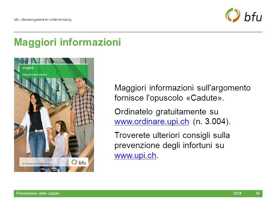 bfu – Beratungsstelle für Unfallverhütung Maggiori informazioni 2014 Prevenzione delle cadute 14 Maggiori informazioni sull argomento fornisce l opuscolo «Cadute».