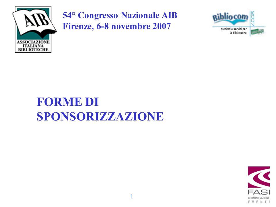 1 54° Congresso Nazionale AIB Firenze, 6-8 novembre 2007 FORME DI SPONSORIZZAZIONE
