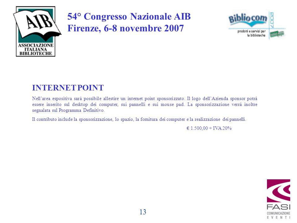 13 54° Congresso Nazionale AIB Firenze, 6-8 novembre 2007 INTERNET POINT Nell'area espositiva sarà possibile allestire un internet point sponsorizzato.