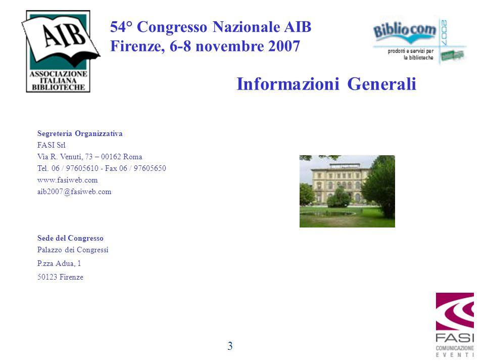 3 54° Congresso Nazionale AIB Firenze, 6-8 novembre 2007 Informazioni Generali Segreteria Organizzativa FASI Srl Via R.