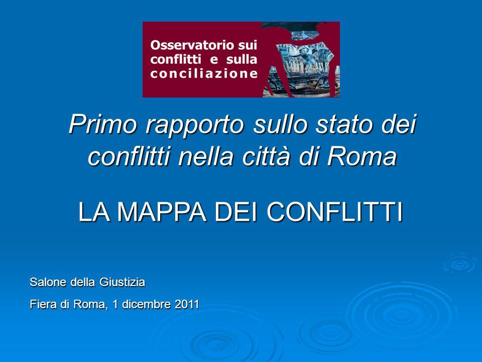 Primo rapporto sullo stato dei conflitti nella città di Roma Salone della Giustizia Fiera di Roma, 1 dicembre 2011 LA MAPPA DEI CONFLITTI