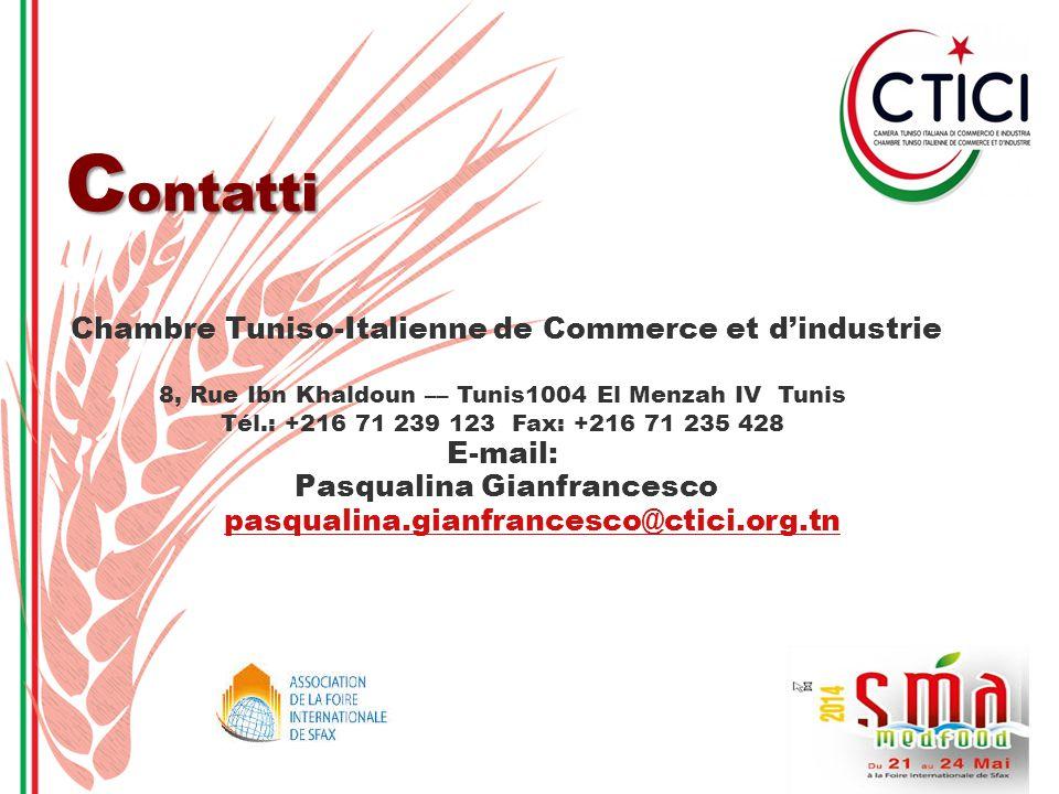 C ontatti Chambre Tuniso-Italienne de Commerce et d'industrie 8, Rue Ibn Khaldoun –– Tunis1004 El Menzah IV Tunis Tél.: +216 71 239 123 Fax: +216 71 235 428 E-mail: Pasqualina Gianfrancesco pasqualina.gianfrancesco@ctici.org.tn