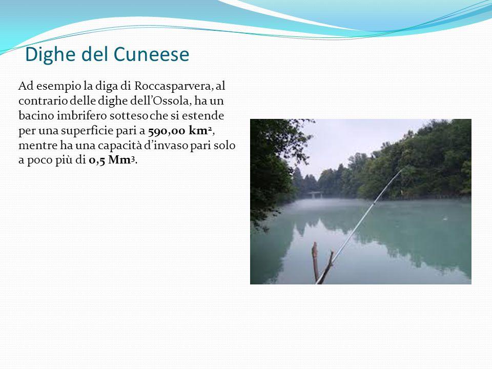Dighe del Cuneese Ad esempio la diga di Roccasparvera, al contrario delle dighe dell'Ossola, ha un bacino imbrifero sotteso che si estende per una sup
