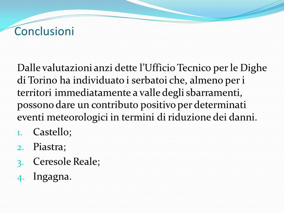 Conclusioni Dalle valutazioni anzi dette l'Ufficio Tecnico per le Dighe di Torino ha individuato i serbatoi che, almeno per i territori immediatamente