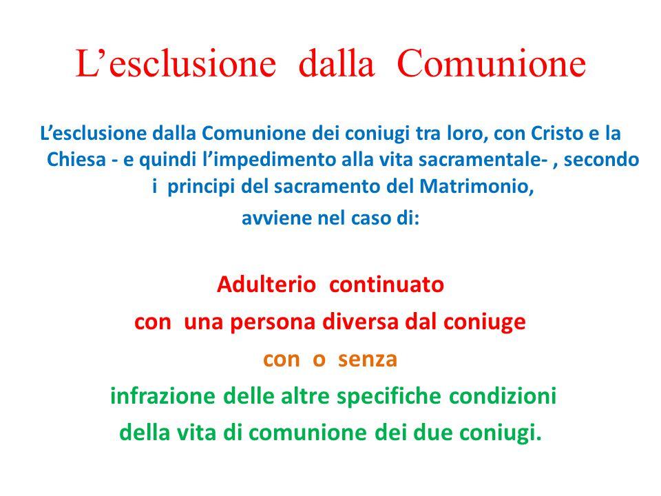 L'esclusione dalla Comunione L'esclusione dalla Comunione dei coniugi tra loro, con Cristo e la Chiesa - e quindi l'impedimento alla vita sacramentale
