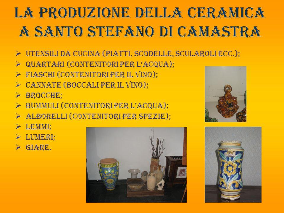 La produzione della ceramica a santo Stefano di camastra  Utensili da cucina (piatti, scodelle, scularoli ecc.);  Quartari (contenitori per l'acqua)
