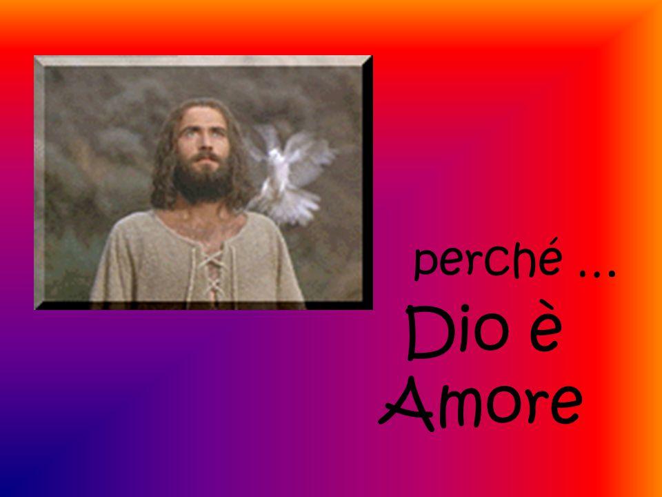 Dio è Amore perché …