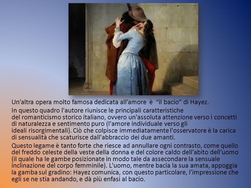 """Un'altra opera molto famosa dedicata all'amore è """"il bacio"""" di Hayez. In questo quadro l'autore riunisce le principali caratteristiche del romanticism"""