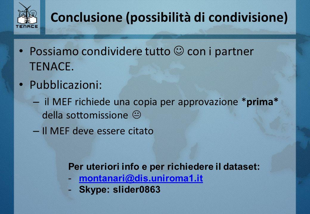 Conclusione (possibilità di condivisione) Possiamo condividere tutto con i partner TENACE. Pubblicazioni: – il MEF richiede una copia per approvazione