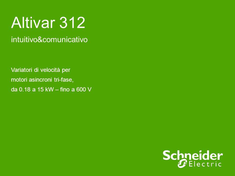 Altivar 312 intuitivo&comunicativo Variatori di velocità per motori asincroni tri-fase, da 0.18 a 15 kW – fino a 600 V