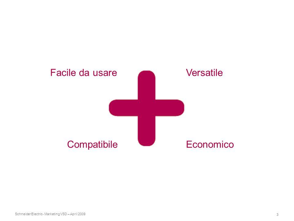 Schneider Electric 3 - Marketing VSD – April 2009 Facile da usareVersatile CompatibileEconomico